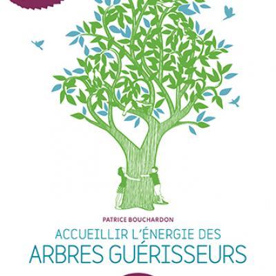 Accueillir l energie arbres guerisseurs patrice bouchardon 18111